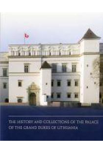 The History and Collections of the Palace of the Grand Dukes of Lithuania | Sud. Dalius Avižinis, Vydas Dolinskas, Ėrika Striškienė