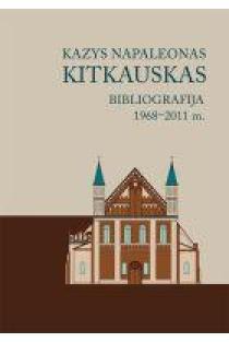 Kazys Napaleonas Kitkauskas. Bibliografija 1968–2011 m. | Sud. Inga Vaitekūnaitė