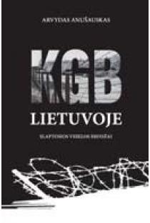 KGB Lietuvoje. Slaptosios veiklos bruožai | Arvydas Anušauskas