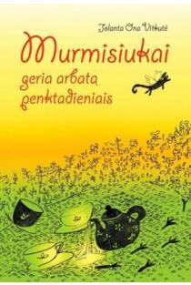 Murmisiukai geria arbatą penktadieniais | Ona Jolanta Vitkutė