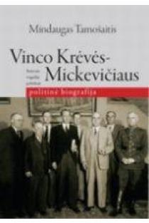 Vinco Krėvės-Mickevičiaus politinė biografija: rašytojo tragedija politikoje   Mindaugas Tamošaitis