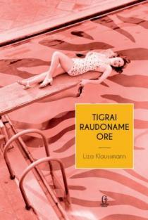 Tigrai raudoname ore | Liza Klaussmann