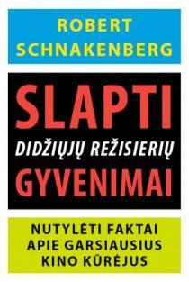 Slapti didžiųjų režisierių gyvenimai   Robert Schnakenberg