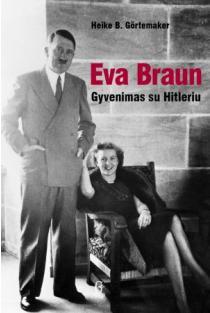 Eva Braun. Gyvenimas su Hitleriu | Heike Gortemaker