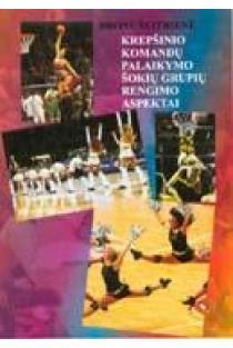 Krepšinio komandų palaikymo šokių grupių rengimo aspektai | Bronė Švitrienė
