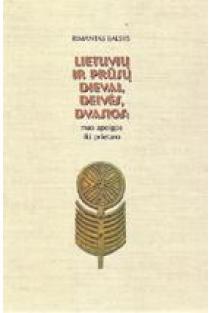 Lietuvių ir prūsų dievai, deivės, dvasios: nuo apeigos iki prietaro | Rimantas Balsys
