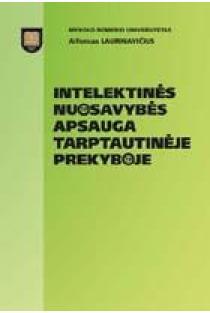 Intelektinės nuosavybės apsauga tarptautinėje prekyboje | Alfonsas Laurinavičius