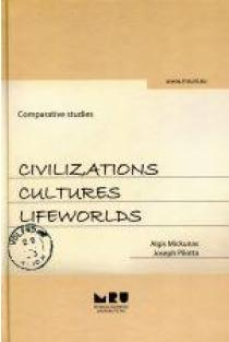 Civilizations, cultures, lifeworlds. Comparative studies | Algis Mickūnas, Joseph Pillotta