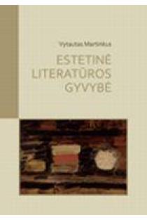 Estetinė literatūros gyvybė. Aksiologinis šiuolaikinės lietuvių prozos spektras | Vytautas Martinkus
