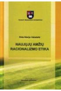 Naujųjų amžių racionalizmo etika | Rūta Marija Vabalaitė