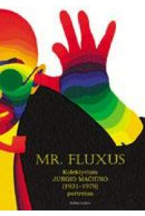 Mr. Fluxus: kolektyvinis Jurgio Mačiūno (1931-1978) portretas | Sudarė Emmett Williams, Ann Noel ir Ay-O