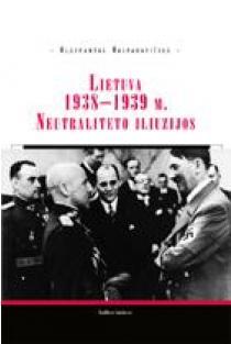Lietuva 1938-1939 m. Neutraliteto iliuzijos | Algimantas Kasparavičius