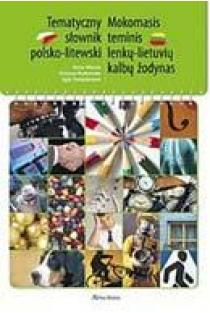 Tematyczny słownik polsko-litewski. Mokomasis teminis lenkų-lietuvių kalbų žodynas | Irena Masoit, Kristina Rutkovska, Eglė Patiejūnienė