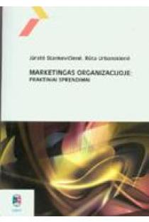 Marketingas organizacijoje: praktiniai sprendimai | J. Stankevičienė, R. Urbanskienė