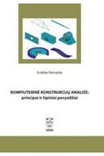 Kompiuterinė konstrukcijų analizė: principai ir tipiniai pavyzdžiai | Evaldas Narvydas