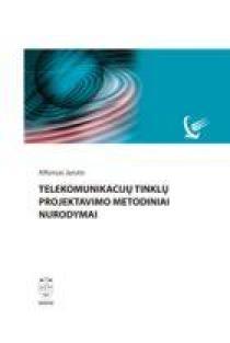 Telekomunikacijų tinklų projektavimo metodiniai nurodymai | Alfonsas Jarutis