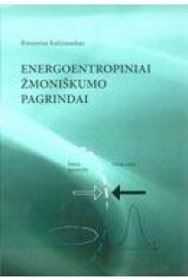 Energoentropiniai žmoniškumo pagrindai | Rimantas Kalinauskas