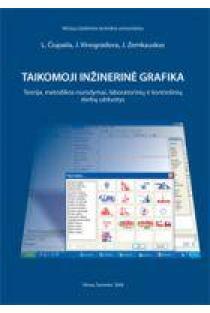 Taikomoji inžinerinė grafika. Teorija, metodikos nurodymai, laboratorinių ir kontrolinių darbų užduotys | L.Čiupaila, J.Vinogradova, J.Zemkauskas