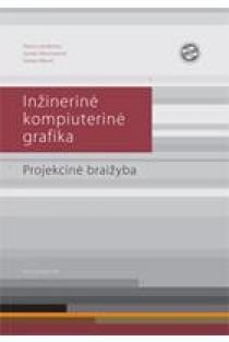 Inžinerinė kompiuterinė grafika. Projekcinė braižyba | Pranas Gerdžiūnas, Sonata Vdovinskienė, Violeta Vilkevič