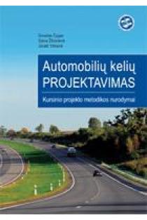 Automobilių kelių projektavimas. Kursinio projekto metodikos nurodymai | Donatas Čygas, Daiva Žilionienė, Jūratė Vitkienė