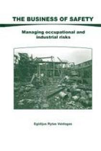 Tne Business of Safety. Managing Occupational and Industrial Risks   Egidijus Rytas Vaidogas