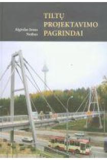 Tiltų projektavimo pagrindai | Algirdas Jonas Notkus