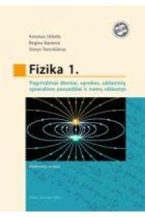 Fizika 1. Pagrindiniai dėsniai, sąvokos, uždavinių sprendimo pavyzdžiai ir namų darbų užduotys | A. Urbelis, R. Banienė, S. Tamošiūnas