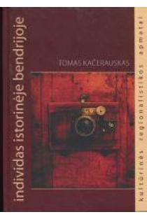 Individas istorinėje bendrijoje. Kultūrinės regionalistikos pagrindai | Tomas Kačerauskas