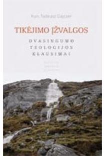 Tikėjimo įžvalgos. Dvasingumo teologijos klausimai | Kun. Tadeusz Dajczer