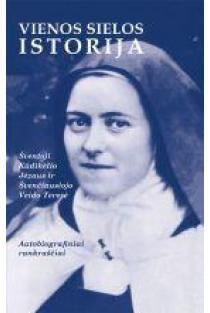 Vienos sielos istorija. Autobiografiniai rankraščiai | Šventoji Kūdikėlio Jėzaus ir Švenčiausiojo Veido Teresė