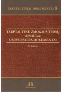 Tarptautiniai dokumentai 8. Tarptautinė žmogaus teisių apsauga: universalūs dokumentai ( II tomas) | Dainius Žalimas, Skirgailė Žalimienė