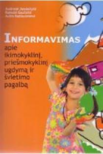 Informavimas apie ikimokyklinį, priešmokyklinį ugdymą ir švietimo pagalbą | A. Kazlauskienė, A. Juodaitytė, R. Gaučaitė