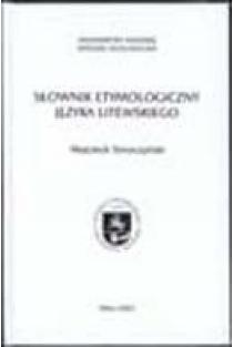 Slownik etymologiczny jezyka litewskiego. Indeks wyrazow litewskich   Wojciech Smoczynski