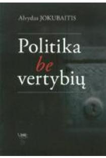 Politika be vertybių | Alvydas Jokubaitis