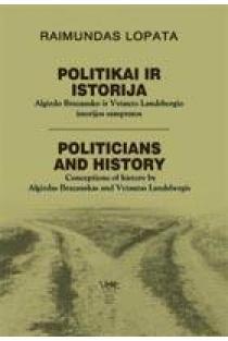 Politikai ir istorija: Algirdo Brazausko ir Vytauto Landsbergio istorijos sampratos | Raimundas Lopata
