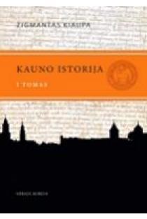 Kauno istorija, T.1: Kauno istorija nuo seniausių laikų iki 1655 m. | Zigmantas Kiaupa