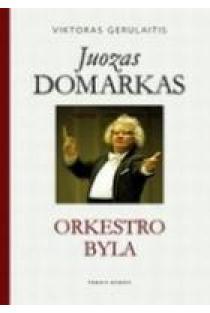Juozas Domarkas. Orkestro byla | Viktoras Gerulaitis