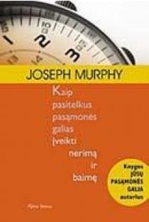 Kaip pasitelkus pasąmonės galias įveikti nerimą ir baimę | Joseph Murphy