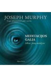 Meditacijos galia. Lobiai jūsų mintyse | Joseph Murphy