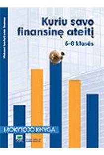 Kuriu savo finansinę ateitį: Mokytojo knyga, 6–8 klasės (Mokausi tvarkyti savo finansus) | Barbara Flowers, Sheryl Szot Gallaher