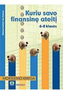 Kuriu savo finansinę ateitį: Moksleivio knyga, 6–8 klasės (Mokausi tvarkyti savo finansus) | Barbara Flowers, Sheryl Szot Gallaher