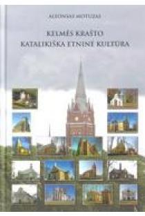 Kelmės krašto katalikiška etninė kultūra | Alfonsas Motuzas