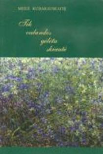 Tik valandos gėlėta skiautė. Rinktinė 1972-2002 | Marija Meilė Kudarauskaitė