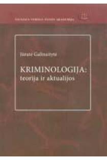 Kriminologija: teorija ir aktualijos   Jūratė Galinaitytė
