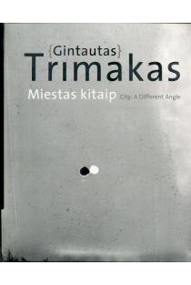 Miestas kitaip | Gintautas Trimakas