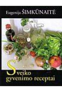 Sveiko gyvenimo receptai   Eugenija Šimkūnaitė