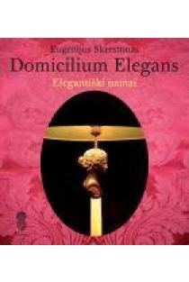 Elegantiški namai. Domicilium elegans | Eugenijus Skerstonas