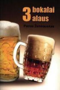 Trys bokalai alaus | Petras Žemkauskas