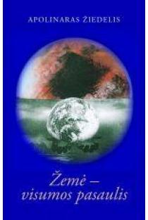 Žemė - visumos pasaulis   Apolinaras Žiedelis