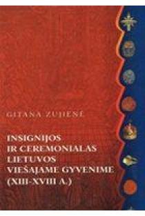 Insignacijos ir ceremonialas Lietuvos viešajame gyvenime (XIII-XVIII a. ) | Gitana Zujienė